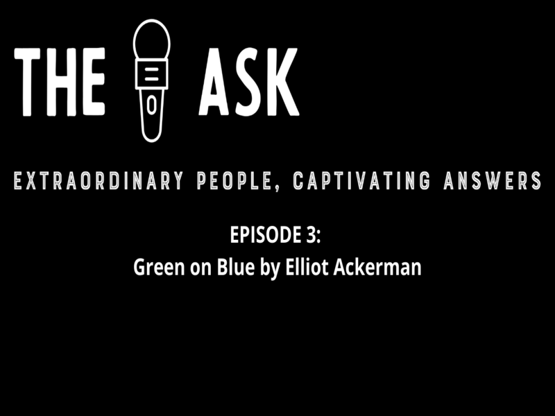 THE ASK EPISODE 3 - Green on Blue by Elliot Ackerman